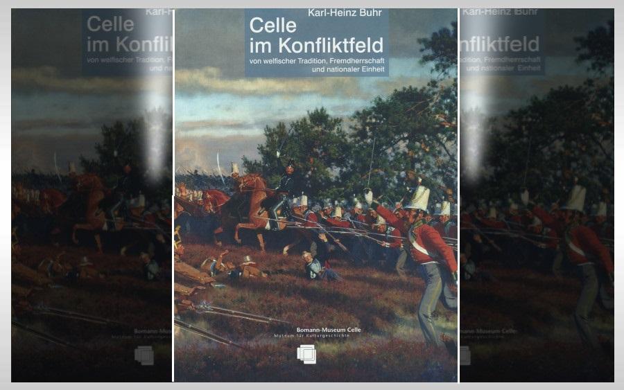 Celle im Konfliktfeld von welfischer Tradition, Fremdherrschaft und nationaler Einheit: Buchvorstellung im Bomann-Museum