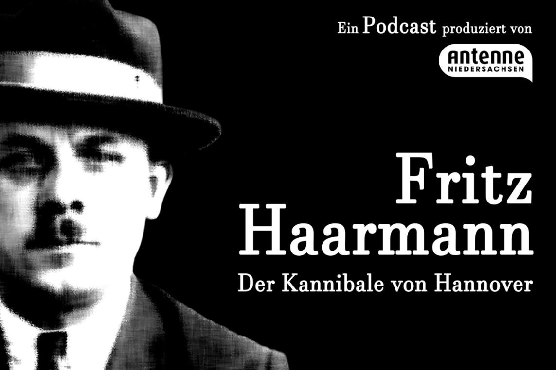 Antenne Niedersachsen True Crime Podcast: Fritz Haarmann – Der Kannibale von Hannover