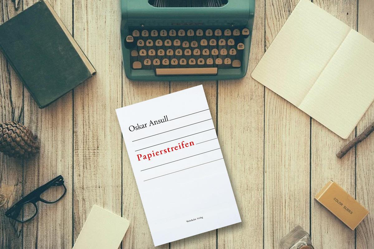 """Oskar Ansull: Neues Buch – """"Papierstreifen"""" – ganz frisch erschienen"""